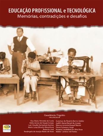 Educação Profissional e Tecnológica: Memória, contradições e desafios