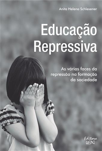 EDUCAÇÃO REPRESSIVA: as várias faces da repressão na formação da sociedade