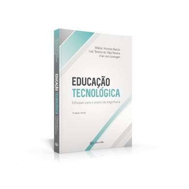 EDUCAÇÃO TECNOLÓGICA - ENFOQUES PARA O ENSINO DE ENGENHARIA