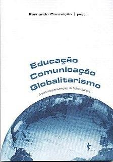 Educação, comunicação, globalitarismo (a partir do pensamento de Milton Santos)