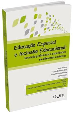 EDUCAÇÃO ESPECIAL E INCLUSÃO EDUCACIONAL: FORMAÇÃO PROFISSIONAL E EXPERIÊNCIAS EM DIFERENTES CONTEXTOS