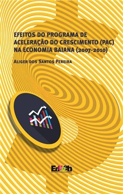 EFEITOS DO PROGRAMA DE ACELERAÇÃO DO CRESCIMENTO (PAC) NA ECONOMIA BAIANA (2007-2010)
