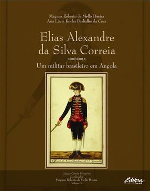 Elias Alexandre da Silva Correia: Um militar brasileiro em Angola