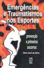 EMERGÊNCIAS E TRAUMATISMOS NOS ESPORTES: PREVENÇÃO E PRIMEIROS SOCORROS (edição esgotada)