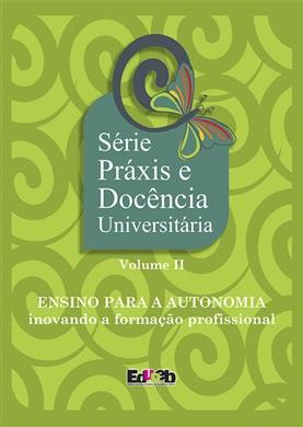 ENSINO PARA AUTONOMIA inovando a formação profissional Série Práxis volume II