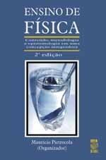 ENSINO DE FÍSICA: CONTEÚDO, METODOLOGIA E ESPISTEMOLOGIA EM UMA CONCEPÇÃO INTEGRADA (edição esgotada)
