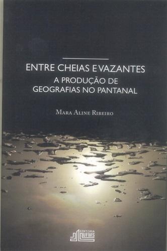 Entre Cheias e Vazantes: A Produção de Geografias no Pantanal