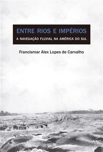 Entre Rios e Impérios - A Navegação Fluvial na América do sul