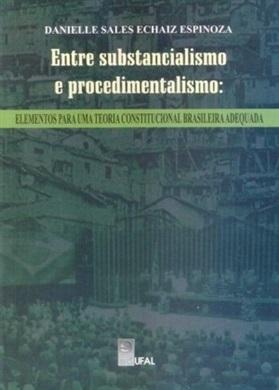 Entre Substancialismo e Procedimentalismo: elementos para uma Teoria Constitucional Brasileira adequada