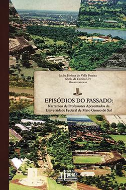 Episódios do Passado: Narrativas de Professores Aposentados da Universidade Federal de Mato Grosso do Sul