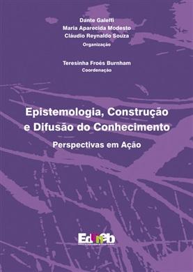 EPISTEMOLOGIA, CONSTRUÇÃO E DIFUSÃO DO CONHECIMENTO perspectivas em ação