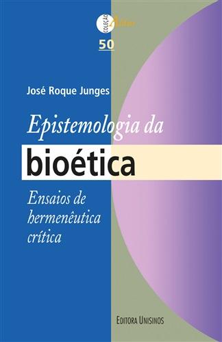 Epistemologia da bioética - Ensaios de hermenêutica crítica