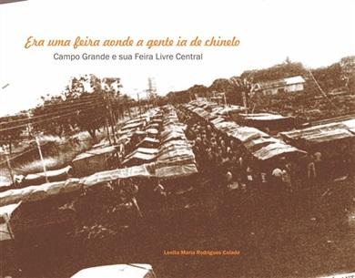 ERA UMA FEIRA AONDE A GENTE IA DE CHINELO: Campo Grande e sua feria livre central