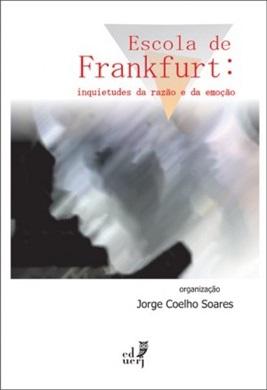 Escola de Frankfurt: inquietudes da razão e da emoção
