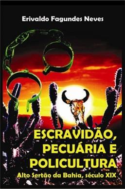 ESCRAVIDÃO, PECUÁRIA E POLICULTURA Alto Sertão da Bahia, século XIX