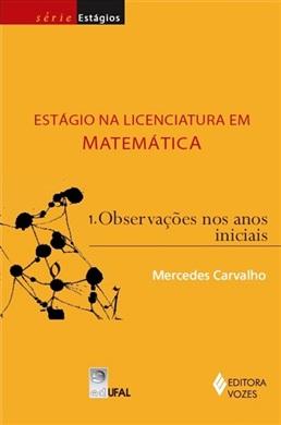 Estágio na Licenciatura em Matemática: observações nos anos iniciais (Volume 1)