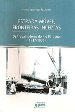 Estrada Móvel, Fronteiras Incertas: Os Trabalhadores do Rio Paraguai (1917-1926)