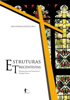 Estruturas Trecentistas: elementos para uma gramática do português arcaico