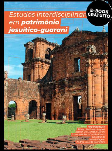 Estudos interdisciplinares em patrimônio jesuítico-guarani (e-book)