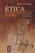 ÉTICA E EXPERIMENTAÇÃO ANIMAL: FUNDAMENTOS ABOLICIONISTAS(edição esgotada)