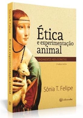 ÉTICA E EXPERIMENTAÇÃO ANIMAL ED. 2 (edição esgotada)