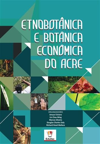 Etnobotânica e botânica econômica do Acre