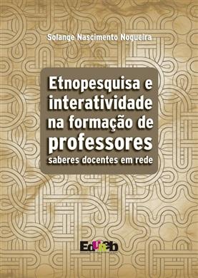 ETNOPESQUISA E INTERATIVIDADE NA FORMAÇÃO DE PROFESSORES saberes docentes em rede