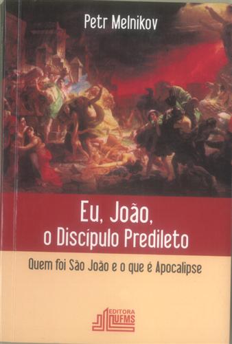 Eu, João, o Discípulo Predileto