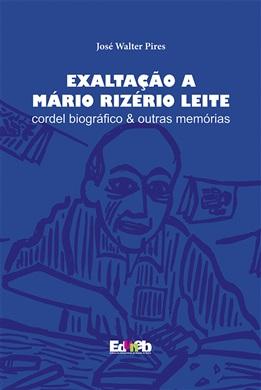 Exaltação a Mário Rizério Leite cordel biográfico e outras memórias
