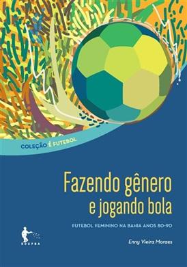 Fazendo gênero e jogando bola: futebol feminino na Bahia anos 80-90