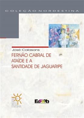 FERNÃO CABRAL DE ATAÍDE E A SANTIDADE DO JAGUARIPE (Coleção Nordestina)