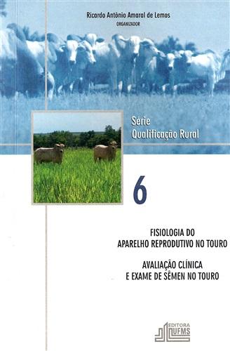 Fisiologia do Aparelho Reprodutivo no Touro: Avaliação Clínica e Exame de Sêmen no Touro (Volume 6)