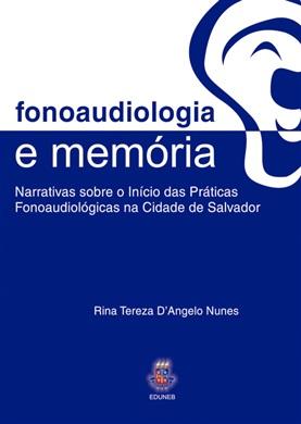 FONOAUDIOLOGIA E MEMÓRIA narrativas sobre o início das práticas fonoaudiológicas na cidade de Salvador