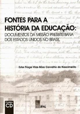 Fontes para a História da Educação: documentos da Missão Presbiteriana dos Estados Unidos no Brasil