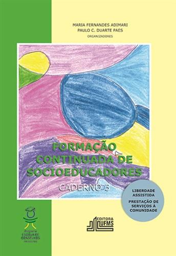 Formação Continuada de Socioeducadores - Caderno 3: Liberdade Assistida, Prestação de Serviços a Comunidade