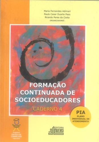 Formação Continuada de Socioeducadores - Caderno 4: PIA – Plano Individual de Atendimento