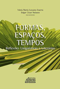 Formas, Espaços, Tempos - Reflexões Linguísticas e Literárias