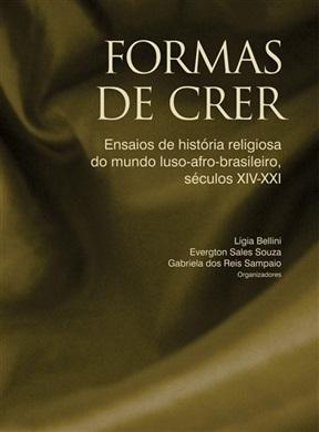 Formas de crer: ensaios de história religiosa do mundo luso-afro-brasileiros, séculos XIV-XXI