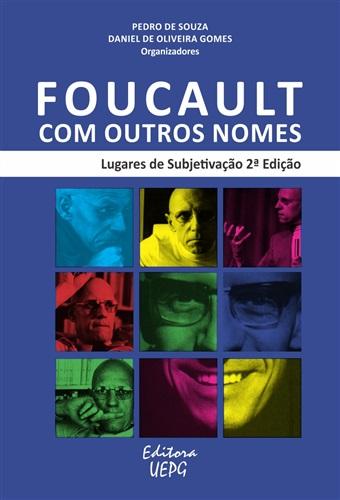 FOUCAULT COM OUTROS NOMES: Lugares de Subjetivação 2.ed.