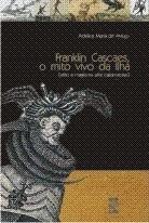 FRANKLIN CASCAES, O MITO VIVO DA ILHA (MITO E MAGIA NA ARTE CATARINENSE) (edição esgotada)