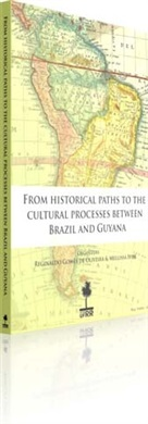 FROM HISTORICAL PATHS TO THE CULTURAL PROCESSES BETWEEN BRASIL GUYANA
