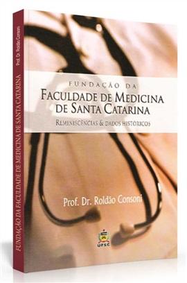 Fundação da faculdade de medicina de Santa Catarina: reminiscências e dados históricos (edição esgotadas)