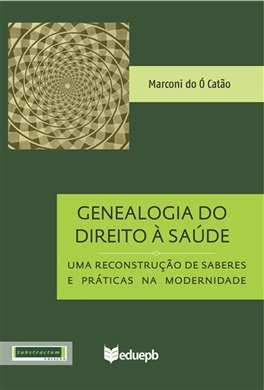 GENEALOGIA DO DIREITO À SAÚDE - UMA RECONSTRUÇÃO DE SABERES E PRÁTICAS NA MODERNIDADE