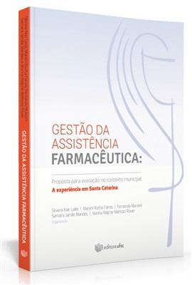 Gestão da assistência farmacêutica: proposta para avaliação no contexto municipal: a experiência em Santa Catarina ( edição esgotada)