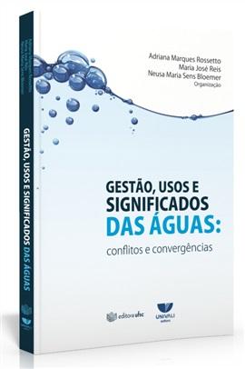 Gestão, usos e significados das águas: conflitos e convergências
