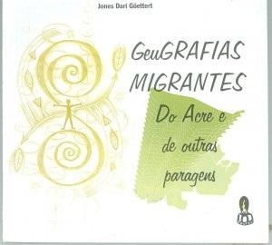 Geugrafias migrantes: do Acre e de outras paragens