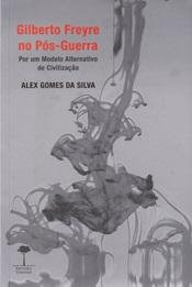 Gilberto Freyre no Pós-Guerra - Por um Modelo Alternativo de Civilização