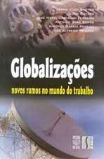 GLOBALIZAÇÕES: NOVOS RUMOS NO MUNDO DO TRABALHO (edição esgotada)