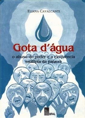 Gota d'água: o abuso do poder e a eloquência múltipla da palavra