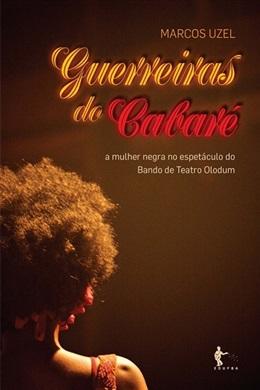 Guerreiras do Cabaret: a mulher negra no espetáculo do Bando de Teatro Olodum